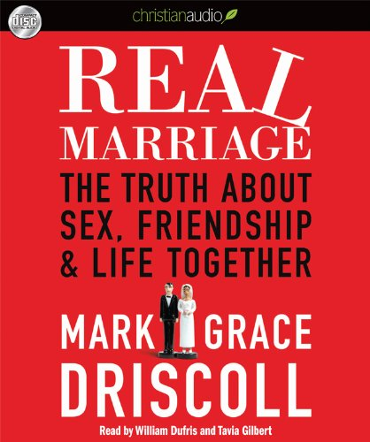 Real Marriage: The Truth About Sex, Friendship, and Life Together (1610453336) by Mark Driscoll; Grace Driscoll