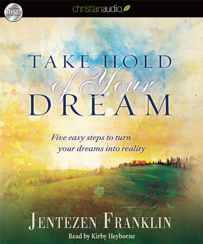 9781610454308: Take Hold of Your Dream: Five easy steps to turn your dreams into reality