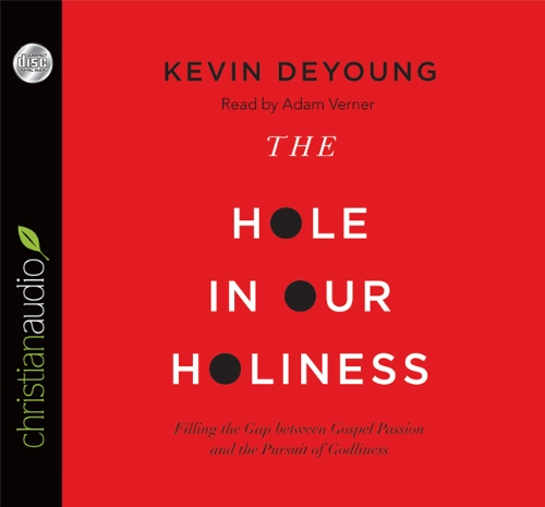 The Hole in Our Holiness: Filling the Gap Between Gospel Passion and the Pursuit of Godliness: ...