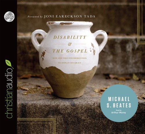 9781610454735: Disability and the Gospel: How God Uses Our Brokenness to Display His Grace