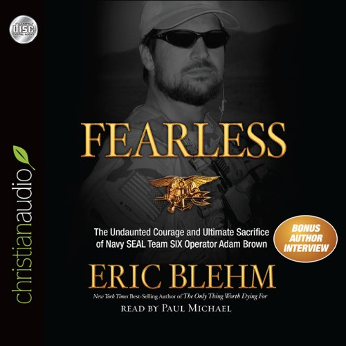 Fearless: The Undaunted Courage and Ultimate Sacrifice of Navy Seal Team Six Operator Adam Brown: ...