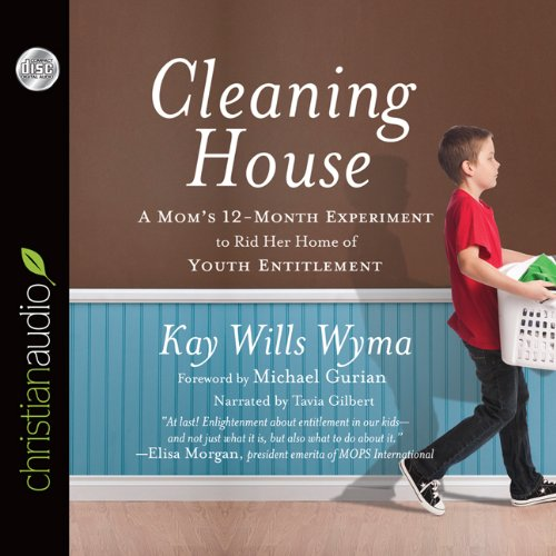 Cleaning House: A Mom's Twelve-Month Experiment to Rid Her Home of Youth Entitlement: Wyma, ...