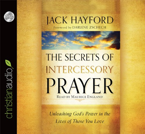 The Secrets of Intercessory Prayer: Unleashing God's Power in the Lives of Those You Love (1610455223) by Jack Hayford