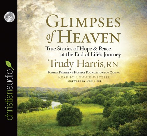 9781610457118: Glimpses of Heaven: True Stories of Hope and Peace at the End of Life's Journey