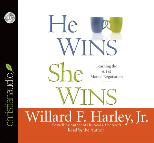 He Wins, She Wins: Learning the Art of Marital Negotiation: Harley, Willard F. , Jr.