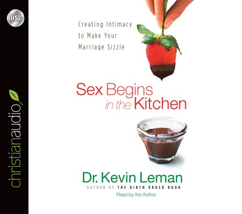 9781610457651: Sex Begins in the Kitchen: Creating Intimacy to Make Your Marriage Sizzle