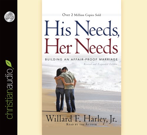 His Needs, Her Needs: Building an Affair-Proof Marriage: Harley, Willard F. , Jr.