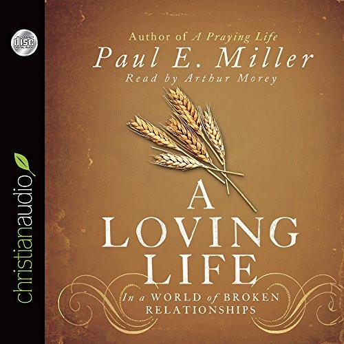 A Loving Life: In a World of Broken Relationships: Miller, Paul E.