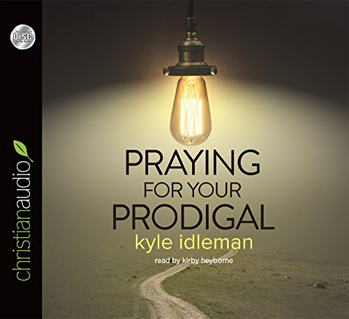 Praying for Your Prodigal: Kyle Idleman