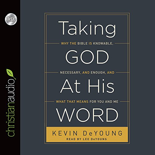 9781610458467: Taking God at His Word: Why the Bible Is Knowable, Necessary, and Enough, and What That Means for You and Me