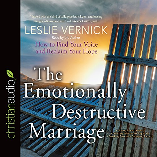 The Emotionally Destructive Marriage: How to Find Your Voice and Reclaim Your Hope: Vernick, Leslie