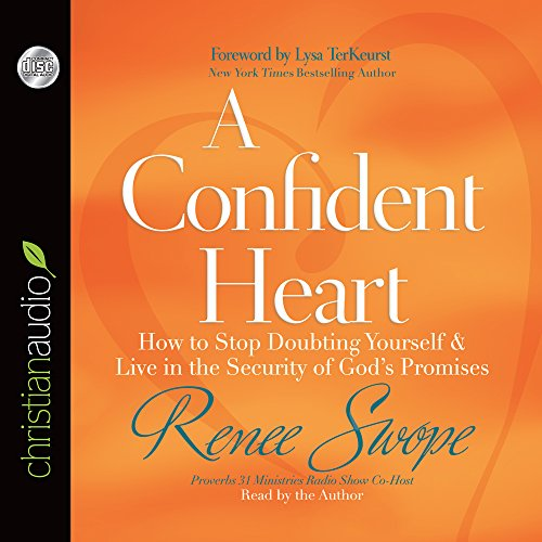 A Confident Heart: How to Stop Doubting Yourself and Live in the Security of God's Promises: ...