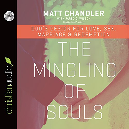 The Mingling of Souls: God's Design for Love, Sex, Marriage, and Redemption: Chandler, Matt; ...