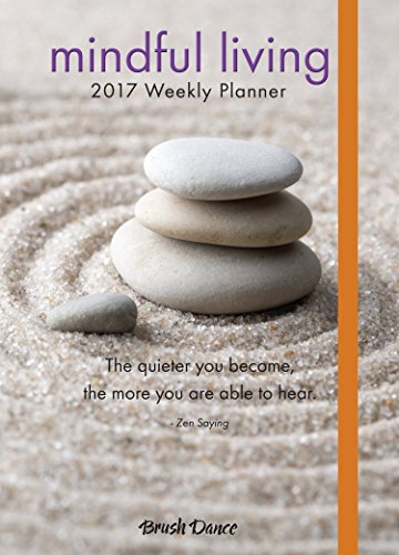 Mindful Living 2017 Weekly Planner: Brush Dance