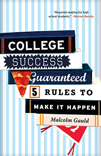 College Success Guaranteed: 5 Rules to Make It Happen: Gauld, Malcolm