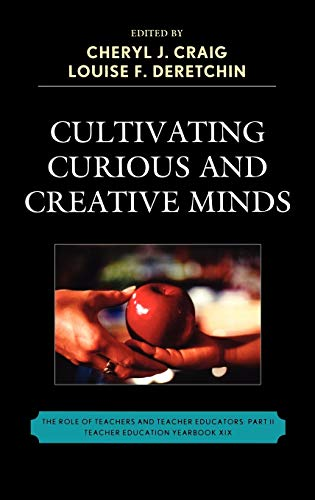 9781610481137: Cultivating Curious and Creative Minds: The Role of Teachers and Teacher Educators, Part II (Teacher Education Yearbook (Hardcover))