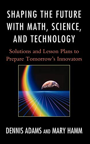 Shaping the Future with Math, Science, and: Hamm, Mary,Adams, Dennis