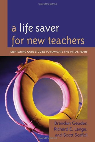 9781610483759: A Life Saver for New Teachers: Mentoring Case Studies to Navigate the Initial Years