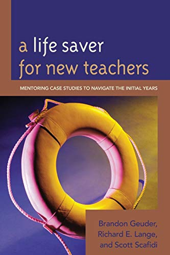 9781610483766: A Life Saver for New Teachers: Mentoring Case Studies to Navigate the Initial Years