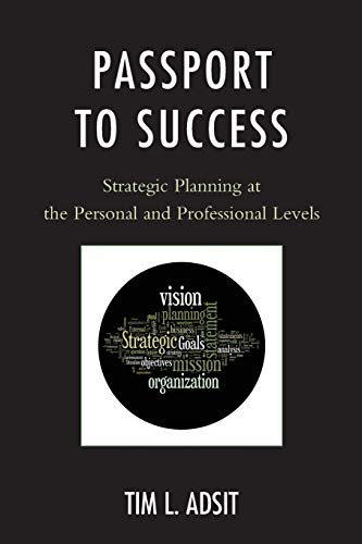 Passport to Success: Strategic Planning at the Personal and Professional Levels (1610485254) by Tim L. Adsit