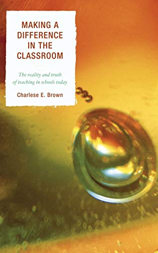 9781610485517: Making a Difference in the Classroom: The Reality and Truth of Teaching in Schools Today