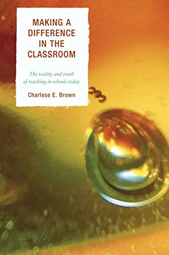 9781610485524: Making a Difference in the Classroom: The Reality and Truth of Teaching in Schools Today