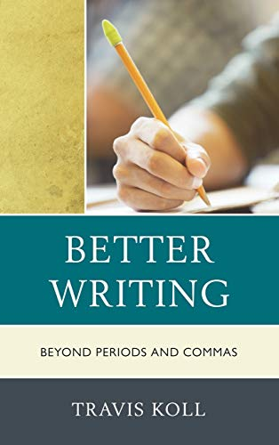 9781610485876: Better Writing: Beyond Periods and Commas