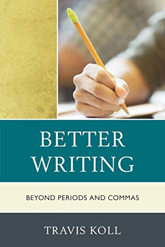 9781610485883: Better Writing: Beyond Periods and Commas