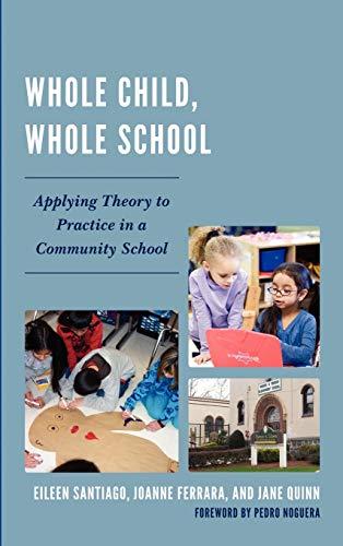 Whole Child, Whole School: Applying Theory to Practice in a Community School (9781610486064) by Santiago, Eileen; Ferrara, JoAnne; Quinn, Jane