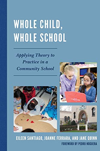 Whole Child, Whole School: Applying Theory to Practice in a Community School (1610486072) by Eileen Santiago; JoAnne Ferrara; Jane Quinn