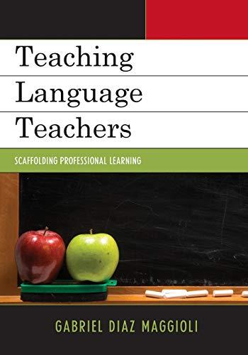 9781610486224: Teaching Language Teachers: Scaffolding Professional Learning