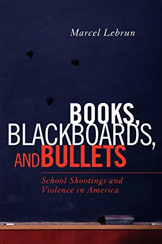 9781610486248: Books, Blackboards, and Bullets: School Shootings and Violence in America