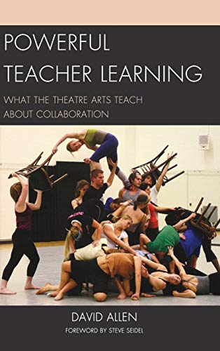 9781610486811: Powerful Teacher Learning: What the Theatre Arts Teach about Collaboration