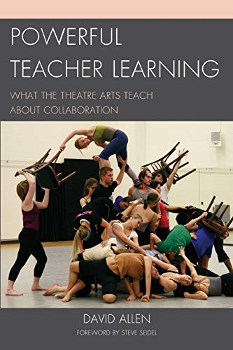 9781610486828: Powerful Teacher Learning: What the Theatre Arts Teach about Collaboration