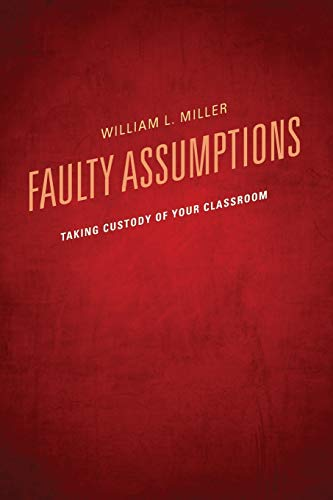 9781610486859: Faulty Assumptions: Taking Custody of Your Classroom