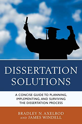 9781610488679: Dissertation Solutions: A Concise Guide to Planning, Implementing, and Surviving the Dissertation Process