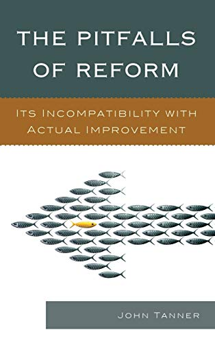 9781610489225: The Pitfalls of Reform: Its Incompatibility with Actual Improvement