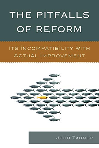 9781610489232: The Pitfalls of Reform: Its Incompatibility with Actual Improvement