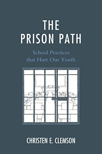 The Prison Path: School Practices That Hurt Our Youth: Clemson, Christen E.