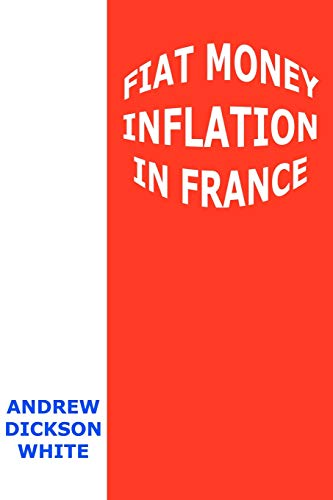 9781610530040: Fiat Money Inflation in France: How It Came, What It Brought, and How It Ended
