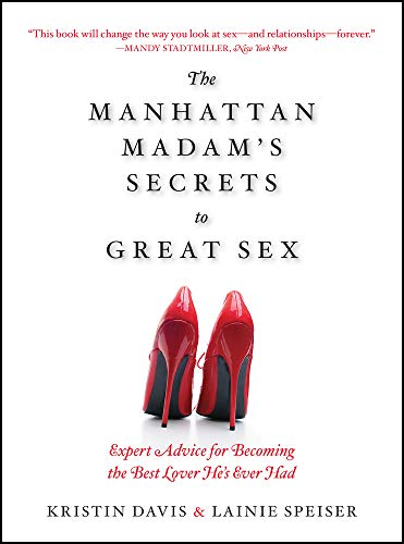 9781610584036: The Manhattan Madam's Secrets to Great Sex: Expert Advice for Becoming the Best Lover He's Ever Had