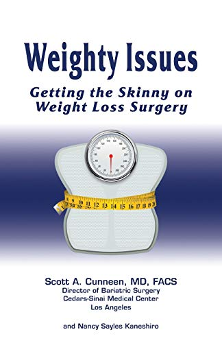 Weighty Issues: Getting the Skinny on Weight Loss Surgery: Nancy Sayles Kaneshiro, Scott A. Cunneen