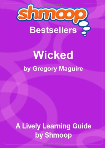 9781610620093: Wicked: The Life and Times of the Wicked Witch of the West: Shmoop Bestsellers Guide