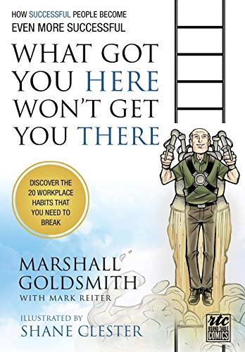 9781610660136: What Got You Here Won't Get You There: A Round Table Comic: How Successful People Become Even More Successful