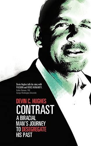 Contrast: A Biracial Man's Journey To Desegregate His Past: Devin C. Hughes