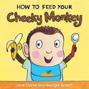 9781610674973: How to Feed Your Cheeky Monkey