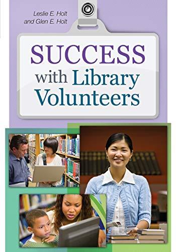 Success with Library Volunteers: Holt, Glen E., Holt, Leslie E.
