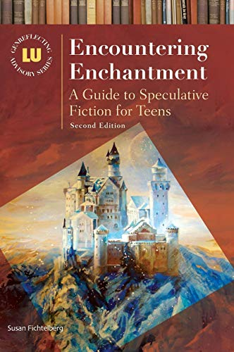 Encountering Enchantment: A Guide to Speculative Fiction for Teens, 2nd Edition (Genreflecting ...