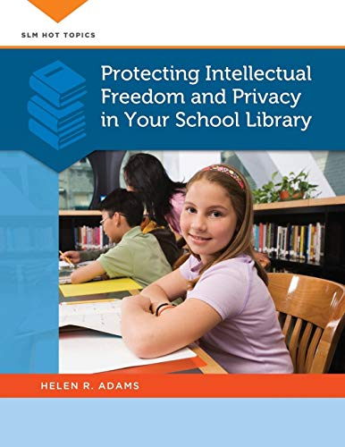 Protecting Intellectual Freedom and Privacy in Your School Library (SLM Hot Topics): Adams, Helen R...