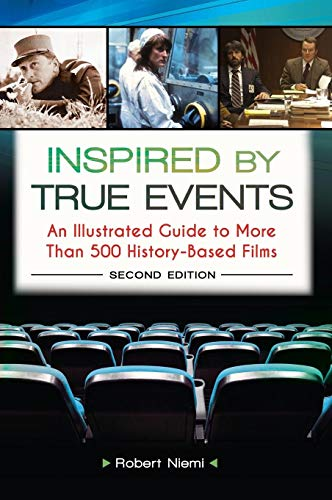 9781610691970: Inspired by True Events: An Illustrated Guide to More Than 500 History-Based Films, 2nd Edition